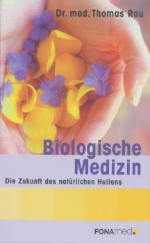 Biologische Medizin - Die Zukunft des natürlichen Heilens
